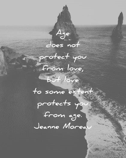 love quotes age does protect from some extent protects from jeanne moreau wisdom