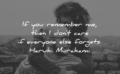 love quotes for her remember then dont care everyone else forgets haruki murakami wisdom couple