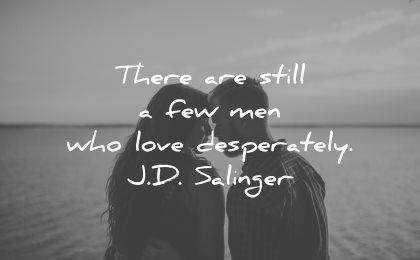 love quotes for her still few men who desperately jd salinger wisdom couple silhouette