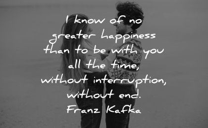 love quotes know greater happiness with you without interruption end franz kafka wisdom couple