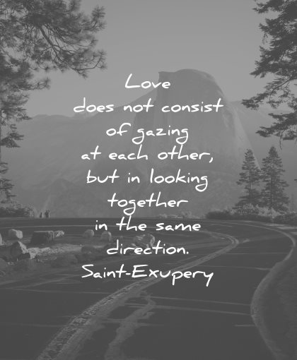 love quotes does not consist gazing each other looking together same direction antoine de saint exupery wisdom