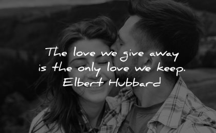love quotes give away only keep elbert hubbard wisdom couple