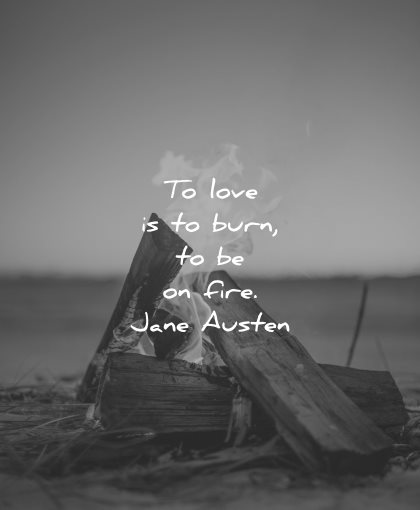 love quotes to is burn be on fire jane austen wisdom