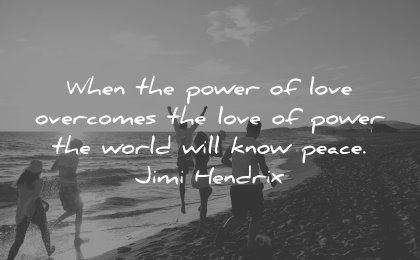 love quotes when power overcomes world will know peace jimi hendrix wisdom people beach sea