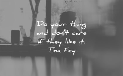 love yourself quotes do your thing and dont care if they like tiny fey wisdom