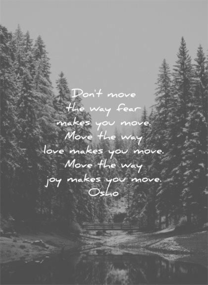 love yourself quotes dont move way fear makes you loves joy osho wisdom