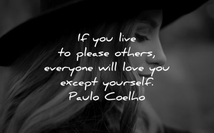 love yourself quotes you life please others everyone will love except paulo coelho wisdom woman