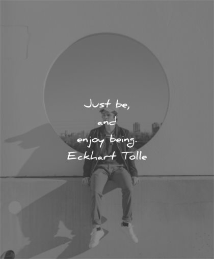 love yourself quotes just be enjoy being eckhart tolle wisdom