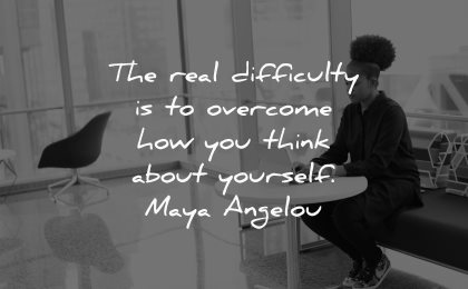 love yourself quotes real difficulty overcome think about maya angelou wisdom black woman working sitting