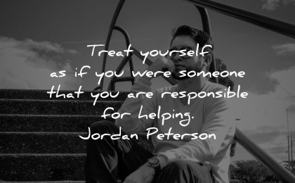 love yourself quotes treat yourself someone responsible helping jordan peterson wisdom man sitting stairs