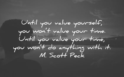 love yourself quotes until you value wont your time anything with m scott peck wisdom