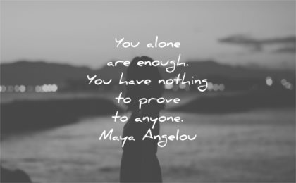 love yourself quotes you alone enough have nothing prove anyone maya angelou wisdom