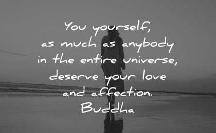 love yourself quotes you much anybody universe deserve your affection buddha wisdom woman walking beach
