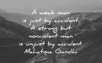 mahatma gandhi quotes weak man just accident strong violent unjust wisdom nature