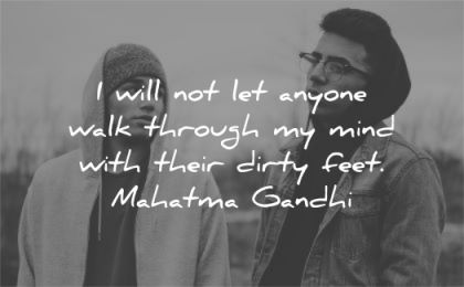 mahatma gandhi quotes will anyone walk through mind with their dirty feet wisdom boys friends