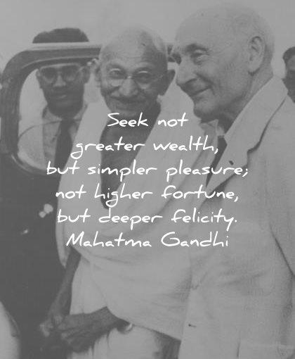 mahatma gandhi quotes seek not greater wealth simpler pleasure higher fortune deeper felicity wisdom