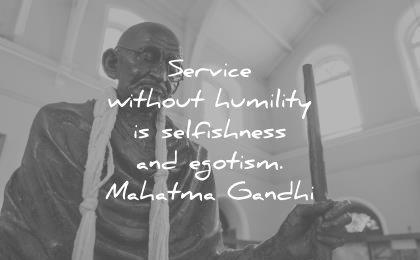 mahatma gandhi quotes service without humility selfishness egotism wisdom