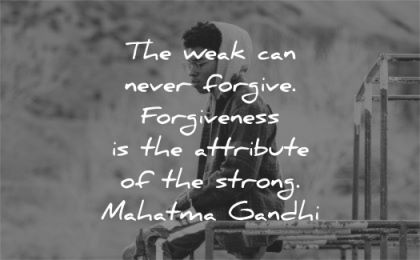 mahatma gandhi quotes weak never forgive forgiveness atttribute strong wisdom black man