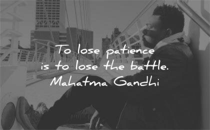 mahatma gandhi quotes lose patience battle wisdom black man sitting