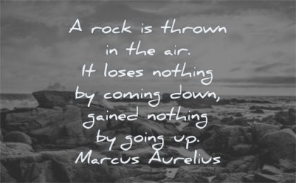 marcus aurelius quotes rock thrown air loses nothing coming down gained going up wisdom sea water