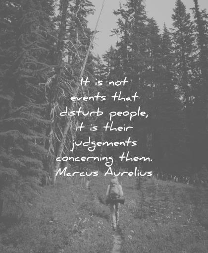 marcus aurelius quotes not events that disturb people their judgements concerning them wisdom