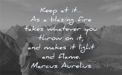 marcus aurelius quotes keep blazing fire takes whatever you throw and makes light flame wisdom woman sitting mountains water nature