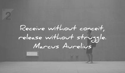 marcus aurelius quotes receive without conceit release struggle wisdom