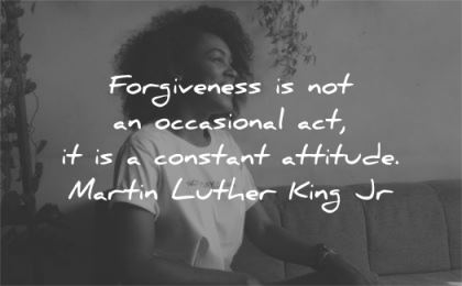 martin luther king jr forgiveness occasional act constant attitude wisdom