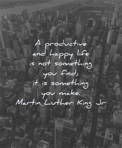 martin luther king jr quotes productive happy life something you find something make wisdom new york city