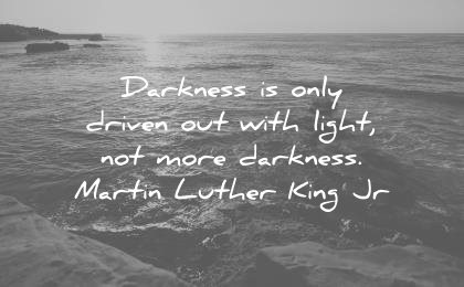 martin luther king jr quotes darkness only driven out with light not more wisdom