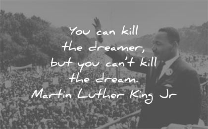 martin luther king jr quotes you can kill dreamer you cant dream wisdom
