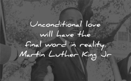 martin luther king jr unconditional love have final world reality wisdom