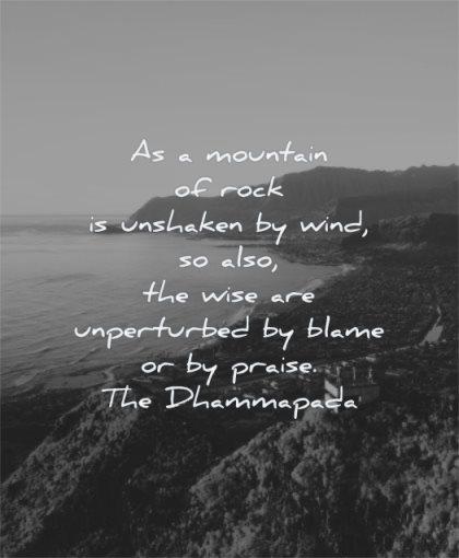 maturity quotes mountain rock unshaken wind also wise unperturbed blame praise the dhammapada wisdom nature water