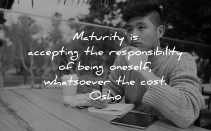 maturity quotes accepting responsibility being oneself whatsoever cost osho wisdom man sitting thinking