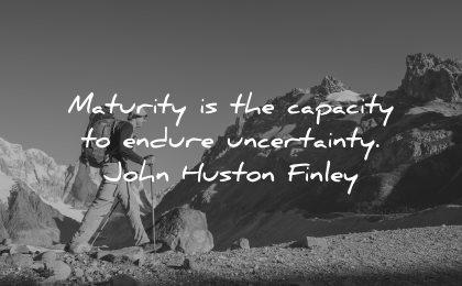 maturity quotes capacity endure uncertainty john huston finley wisdom man hiking nature mountains