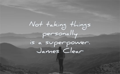 maturity quotes not taking things personally superpower james clear wisdom woman mountain top solitude landscape nature