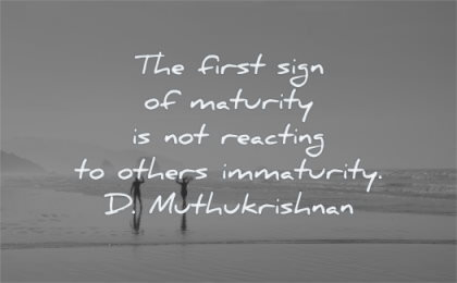 maturity quotes first sign reacting others immaturity muthukrishnan wisdom beach surf sea