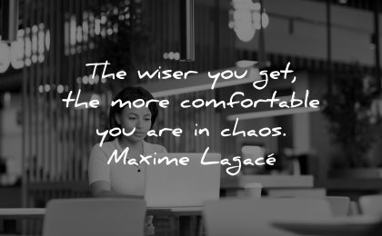 maturity quotes wiser you get more comfortable chaos maxime lagace wisdom woman sitting working laptop