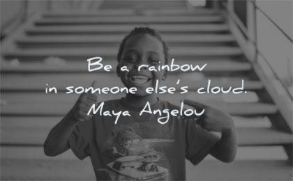 maya angelou quotes rainbow someone elses cloud wisdom black kid smiling