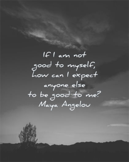 maya angelou quotes good myself how expect anyone else wisdom nature tree silhouette sky clouds