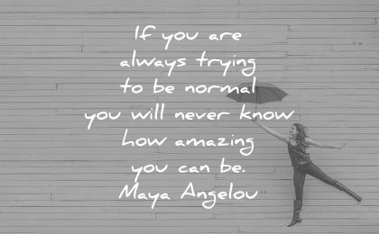 maya angelou quotes you are always trying normal will never know how amazing can wisdom