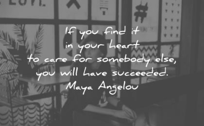 maya angelou quotes find your heart care somebody else you will have succeeded wisdom