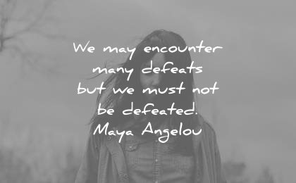maya angelou quotes may encounter many defeats must defeated wisdom