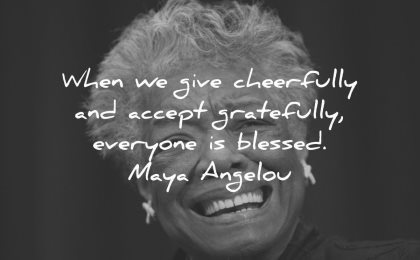 maya angelou quotes when give cheerfully accept gratefully everyone blessed wisdom