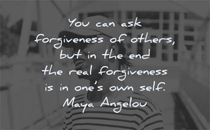 maya angelou quotes you can ask forgiveness others real ones own self wisdom black man laughing