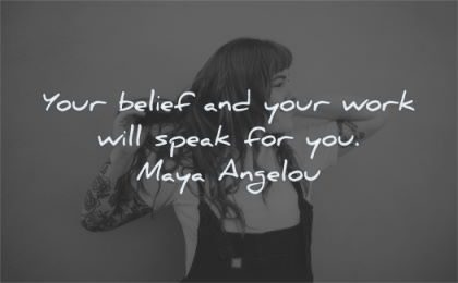 maya angelou quotes your belief work will speak for you wisdom woman
