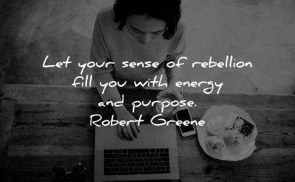 meaningful quotes sense rebellion fill you energy purpose robert greene wisdom woman working laptop