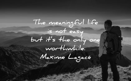 meaningful quotes life easy only worthwhile maxime lagace wisdom man hiking nature mountains