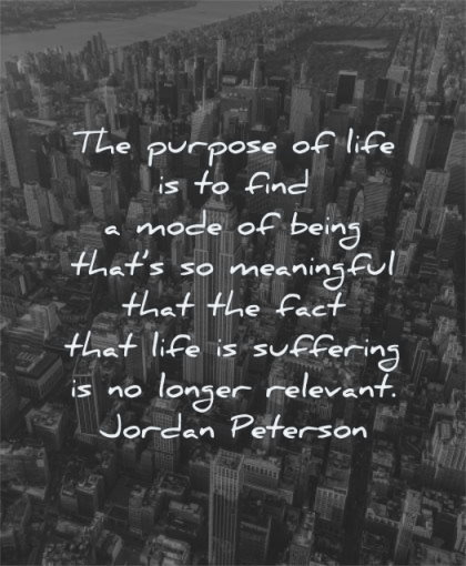 meaningful quotes purpose life find mode being jordan peterson wisdom new york city