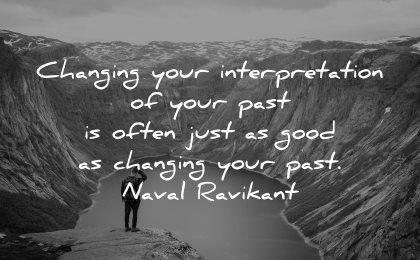 memories quote changing your interpretation past often good naval ravikant wisdom nature